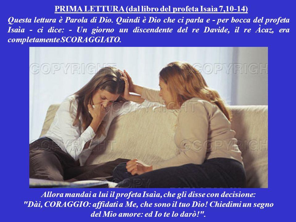 PRIMA LETTURA (dal libro del profeta Isaìa 7,10-14) Questa lettura è Parola di Dio.
