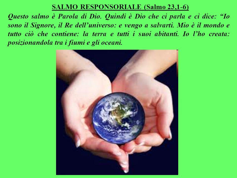 SALMO RESPONSORIALE (Salmo 23,1-6) Questo salmo è Parola di Dio.