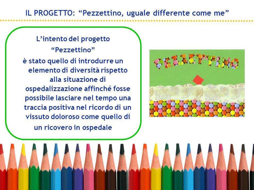 Lintento del progetto Pezzettino è stato quello di introdurre un elemento di diversità rispetto alla situazione di ospedalizzazione affinché fosse pos