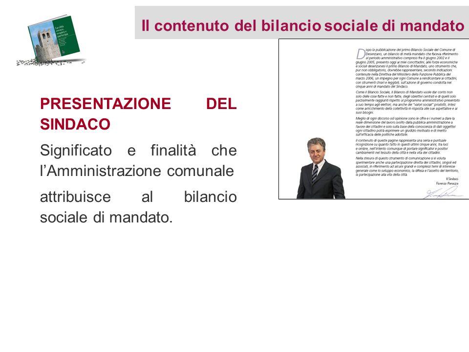 PRESENTAZIONE DEL SINDACO Significato e finalità che lAmministrazione comunale attribuisce al bilancio sociale di mandato. Il contenuto del bilancio s