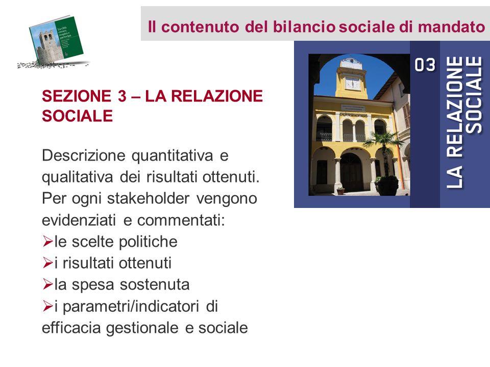 SEZIONE 3 – LA RELAZIONE SOCIALE Descrizione quantitativa e qualitativa dei risultati ottenuti. Per ogni stakeholder vengono evidenziati e commentati: