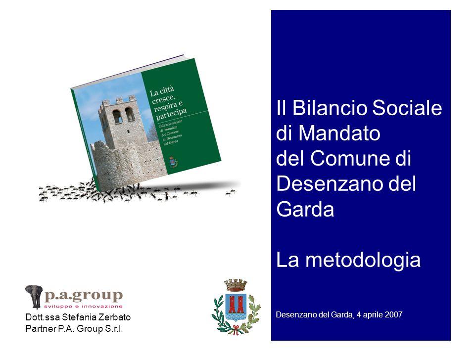 Il Bilancio Sociale di Mandato del Comune di Desenzano del Garda La metodologia Desenzano del Garda, 4 aprile 2007 Dott.ssa Stefania Zerbato Partner P.A.