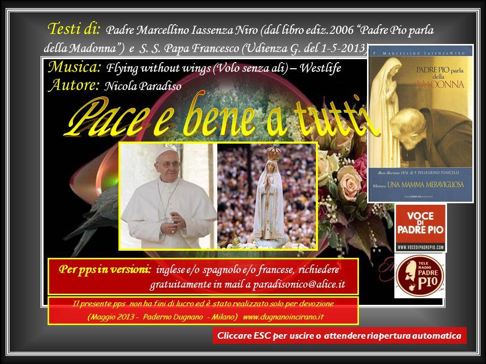 La conclusione è affidata a Sua Santità Papa Francesco: da Udienza Generale del 1 Maggio 2013 In questo mese di maggio, vorrei richiamare allimportanz