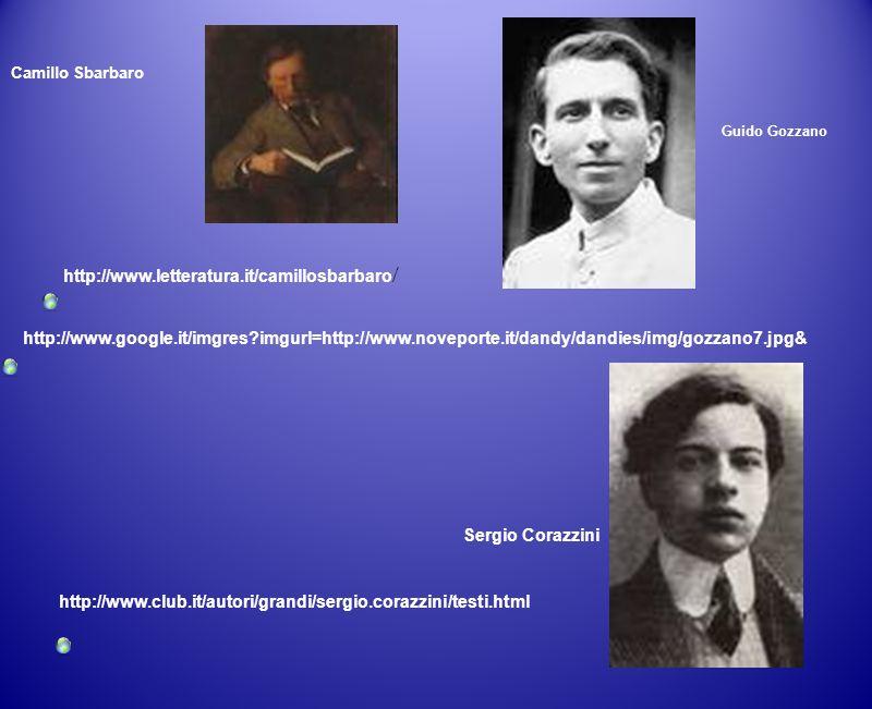 Camillo Sbarbaro http://www.google.it/imgres?imgurl=http://www.noveporte.it/dandy/dandies/img/gozzano7.jpg& Guido Gozzano http://www.letteratura.it/ca