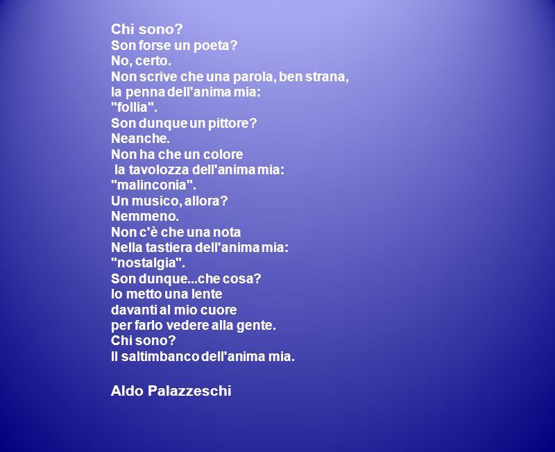Chi sono? Son forse un poeta? No, certo. Non scrive che una parola, ben strana, la penna dell'anima mia: