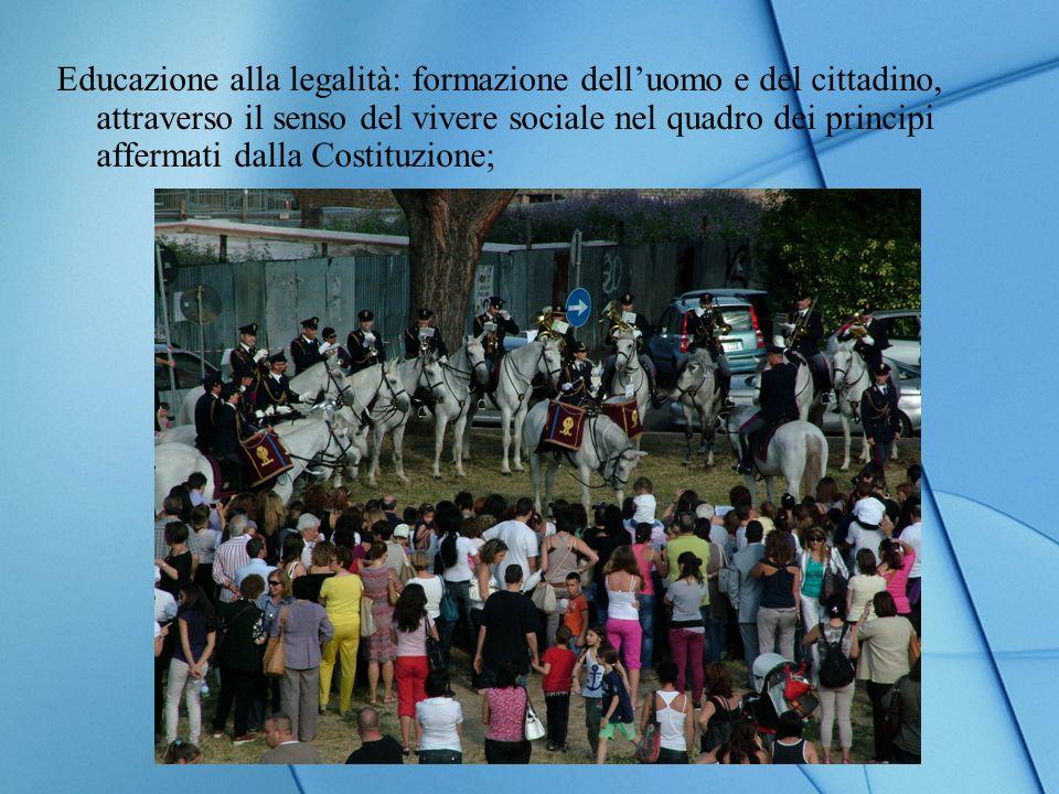 Educazione alla legalità: formazione delluomo e del cittadino, attraverso il senso del vivere sociale nel quadro dei principi affermati dalla Costituzione;
