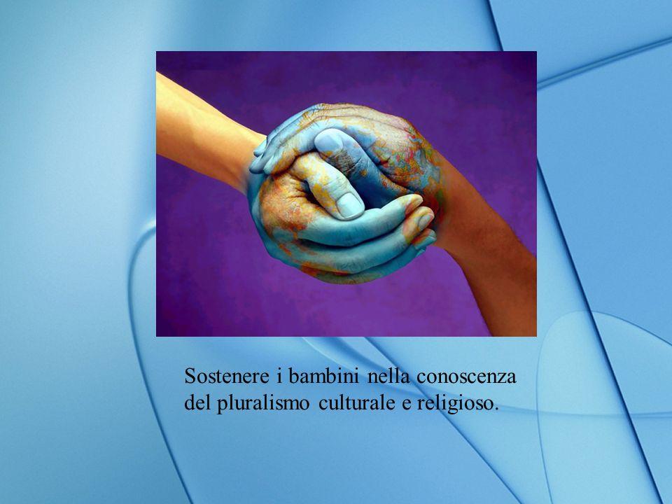 Sostenere i bambini nella conoscenza del pluralismo culturale e religioso.
