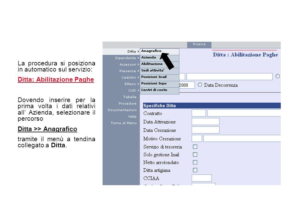 La procedura si posiziona in automatico sul servizio: Ditta: Abilitazione Paghe Dovendo inserire per la prima volta i dati relativi all Azienda, selez