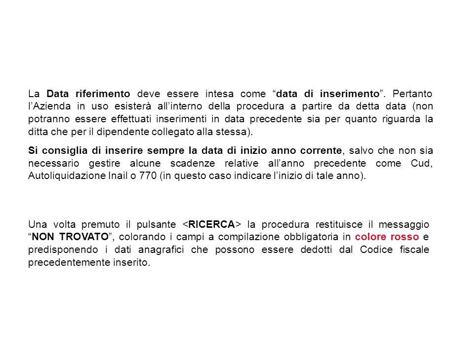 La Data riferimento deve essere intesa come data di inserimento. Pertanto lAzienda in uso esisterà allinterno della procedura a partire da detta data