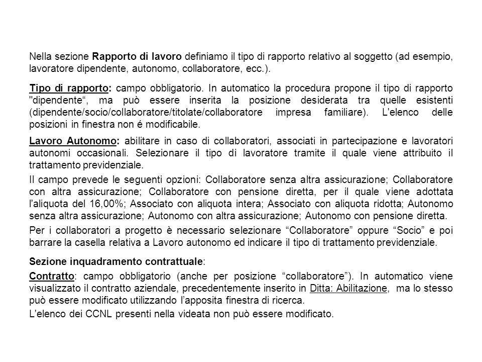 Nella sezione Rapporto di lavoro definiamo il tipo di rapporto relativo al soggetto (ad esempio, lavoratore dipendente, autonomo, collaboratore, ecc.)