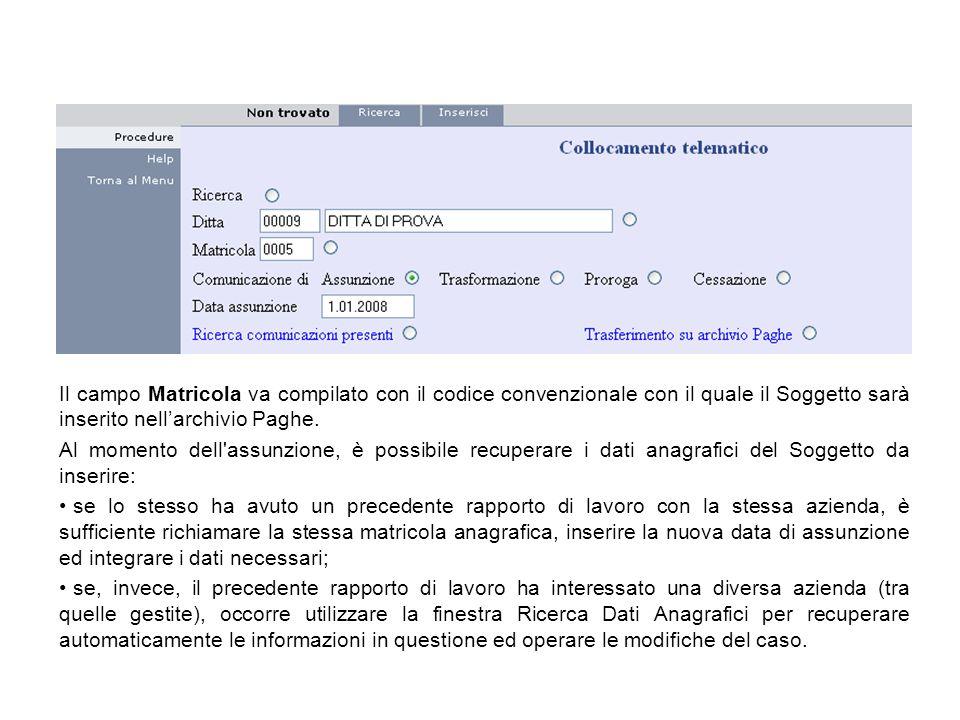 Il campo Matricola va compilato con il codice convenzionale con il quale il Soggetto sarà inserito nellarchivio Paghe. Al momento dell'assunzione, è p