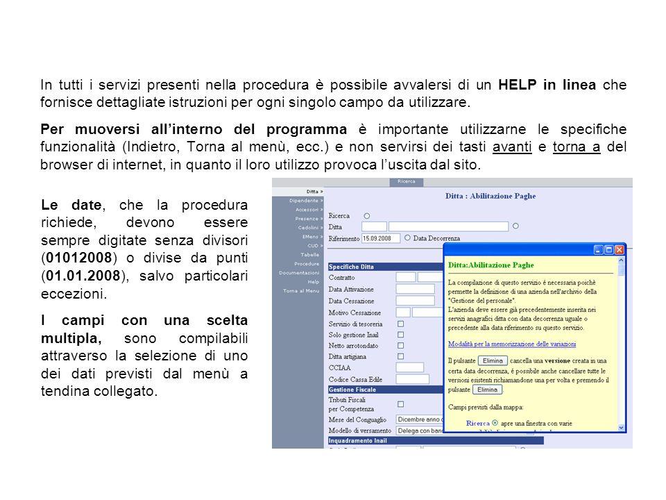 In tutti i servizi presenti nella procedura è possibile avvalersi di un HELP in linea che fornisce dettagliate istruzioni per ogni singolo campo da ut