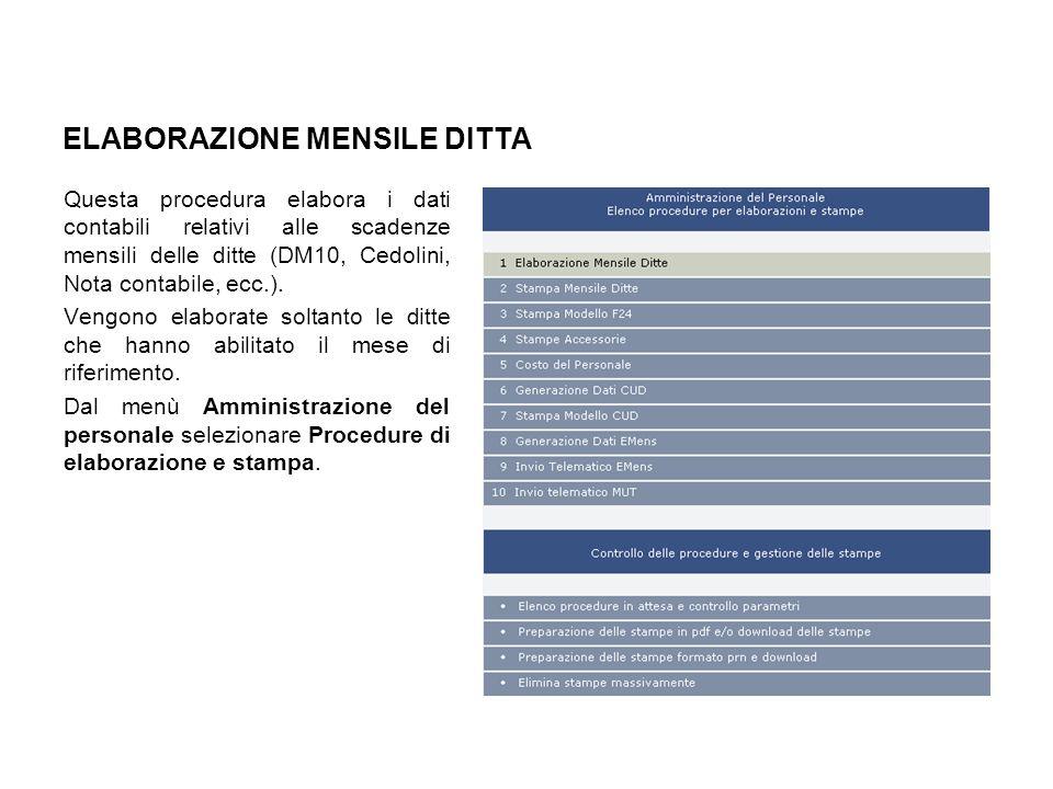 ELABORAZIONE MENSILE DITTA Questa procedura elabora i dati contabili relativi alle scadenze mensili delle ditte (DM10, Cedolini, Nota contabile, ecc.)