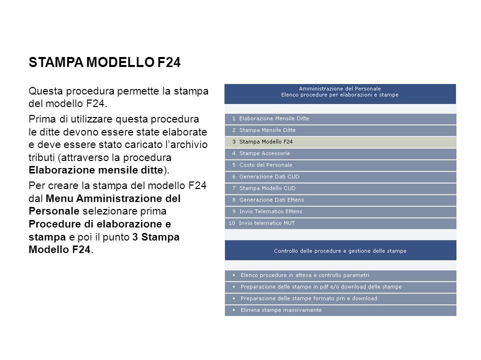 STAMPA MODELLO F24 Questa procedura permette la stampa del modello F24. Prima di utilizzare questa procedura le ditte devono essere state elaborate e