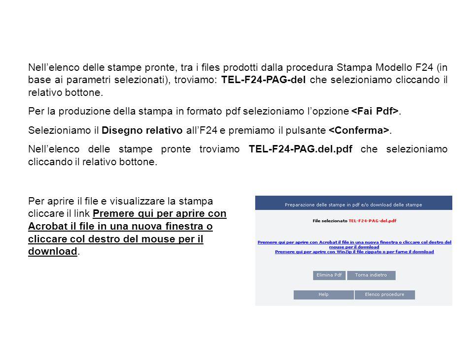 Nellelenco delle stampe pronte, tra i files prodotti dalla procedura Stampa Modello F24 (in base ai parametri selezionati), troviamo: TEL-F24-PAG-del