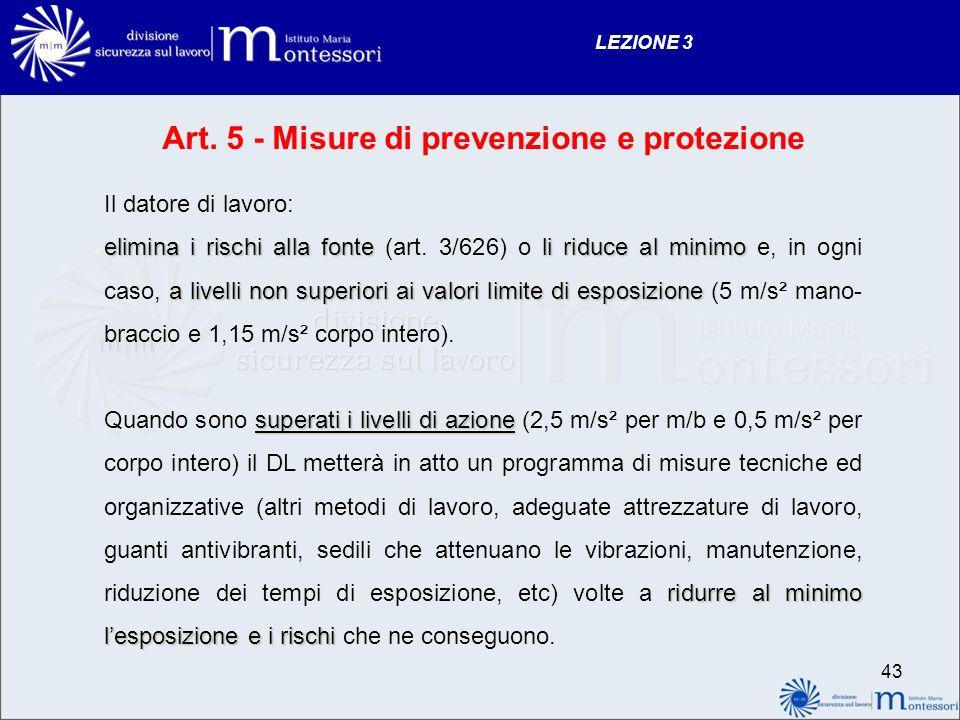 Art. 5 - Misure di prevenzione e protezione Il datore di lavoro: elimina i rischi alla fonteli riduce al minimo a livelli non superiori ai valori limi