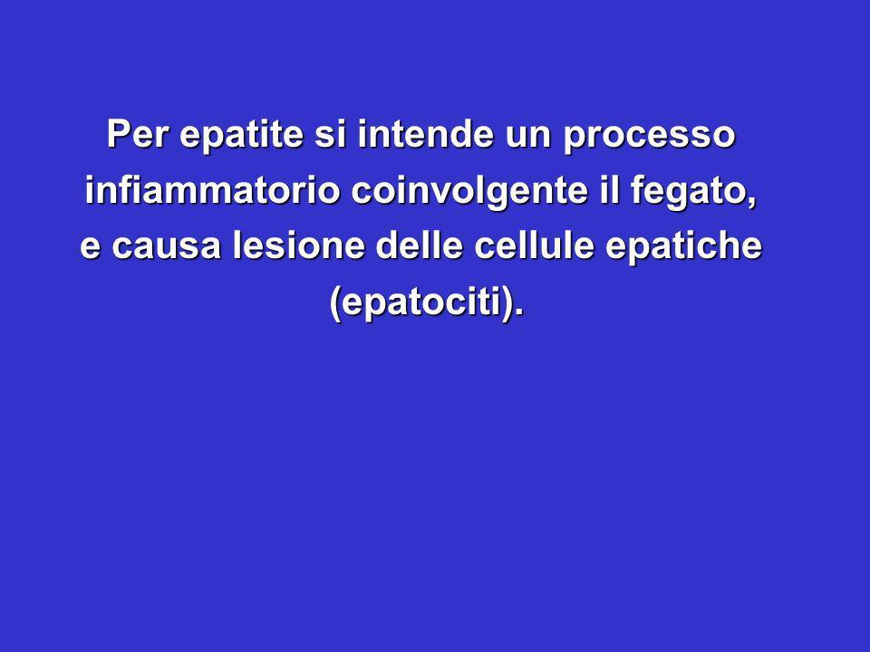 Per epatite si intende un processo infiammatorio coinvolgente il fegato, e causa lesione delle cellule epatiche (epatociti). (epatociti).