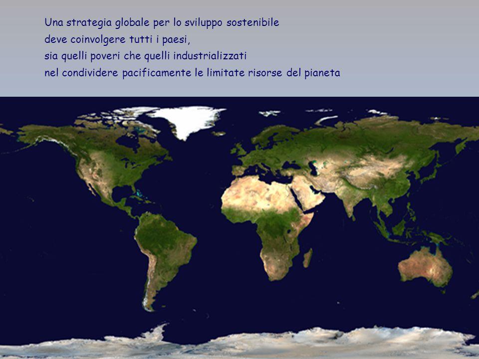11 ENEA - educarsi al futuro Una strategia globale per lo sviluppo sostenibile deve coinvolgere tutti i paesi, sia quelli poveri che quelli industrializzati nel condividere pacificamente le limitate risorse del pianeta