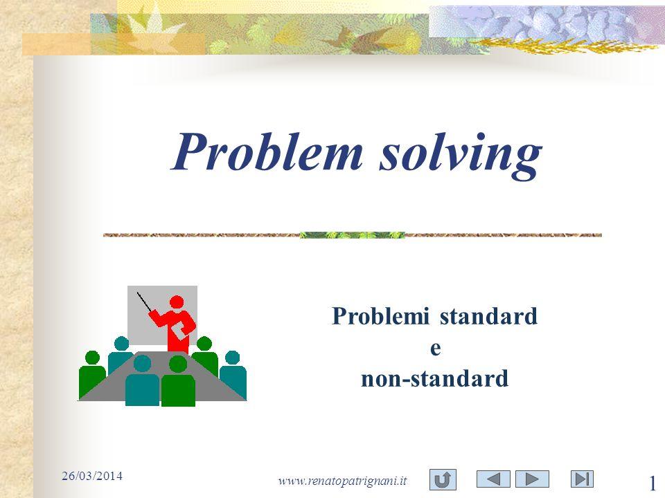 26/03/2014 www.renatopatrignani.it 1 Problem solving Problemi standard e non-standard