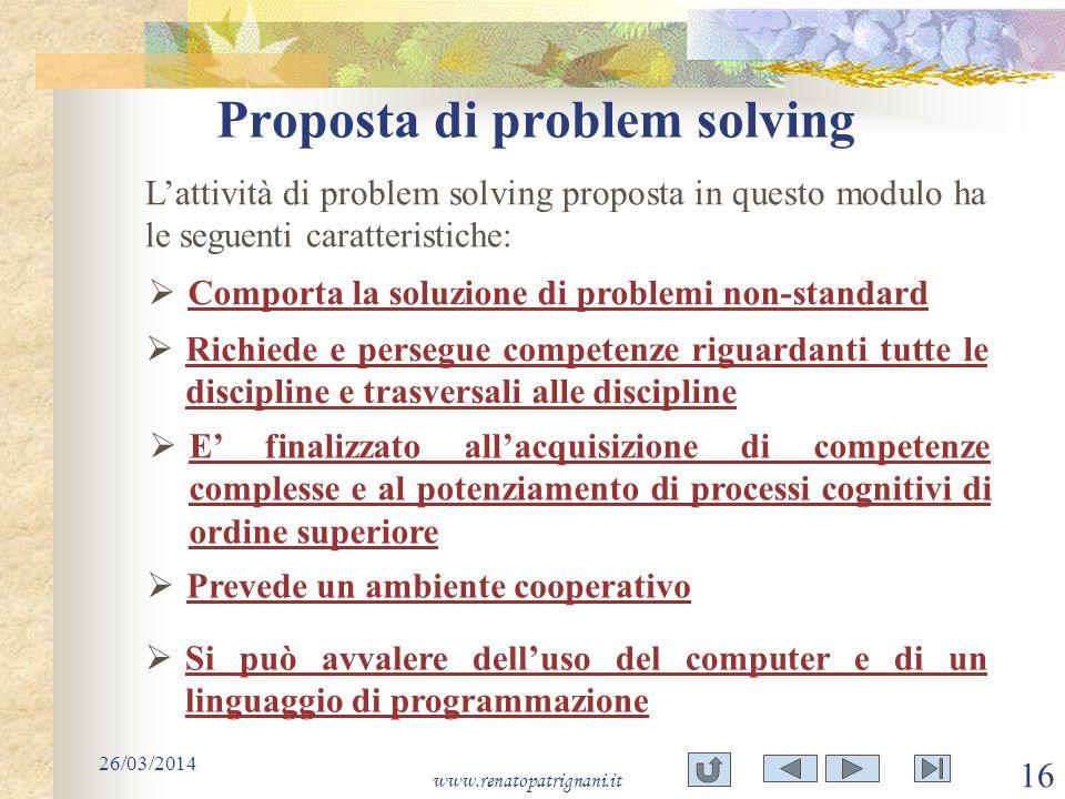 Proposta di problem solving 26/03/2014 www.renatopatrignani.it 16 Lattività di problem solving proposta in questo modulo ha le seguenti caratteristich
