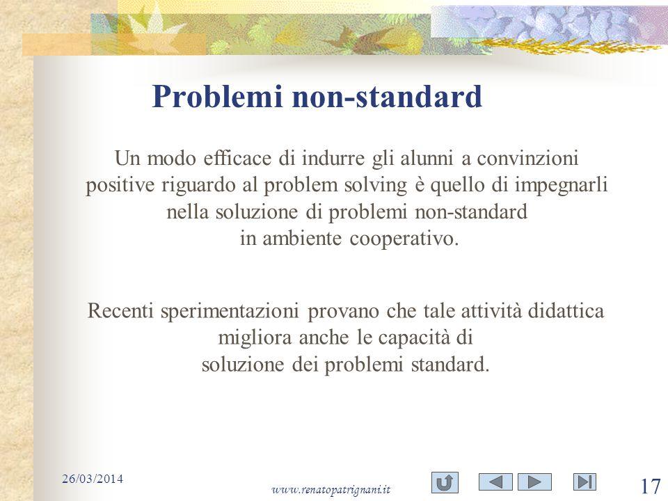 Problemi non-standard 26/03/2014 www.renatopatrignani.it 17 Un modo efficace di indurre gli alunni a convinzioni positive riguardo al problem solving