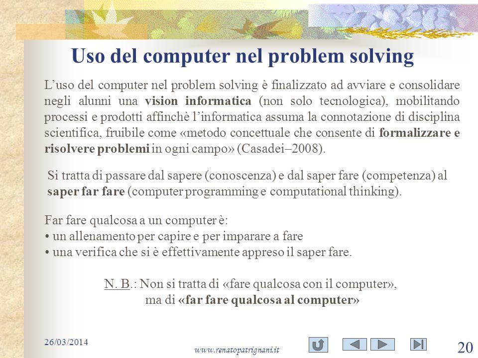 Uso del computer nel problem solving 26/03/2014 www.renatopatrignani.it 20 Luso del computer nel problem solving è finalizzato ad avviare e consolidar
