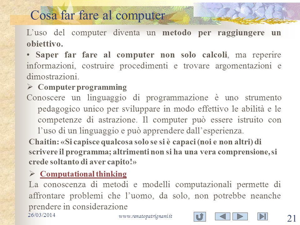 Cosa far fare al computer 26/03/2014 www.renatopatrignani.it 21 Luso del computer diventa un metodo per raggiungere un obiettivo. Saper far fare al co