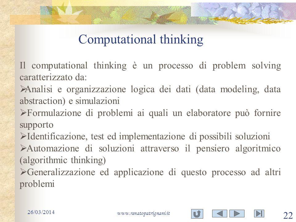 Computational thinking 26/03/2014 www.renatopatrignani.it 22 Il computational thinking è un processo di problem solving caratterizzato da: Analisi e o