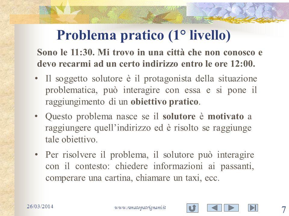 Problema pratico (1° livello) 26/03/2014 www.renatopatrignani.it 7 Il soggetto solutore è il protagonista della situazione problematica, può interagir
