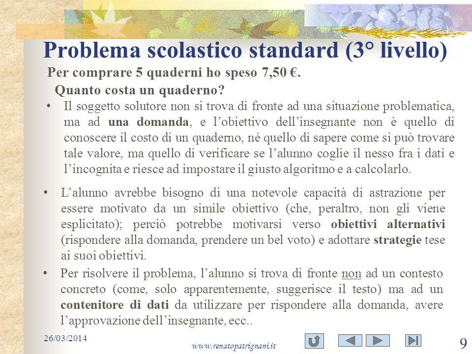 Problema scolastico standard (3° livello) 26/03/2014 www.renatopatrignani.it 9 Per comprare 5 quaderni ho speso 7,50. Quanto costa un quaderno? Il sog