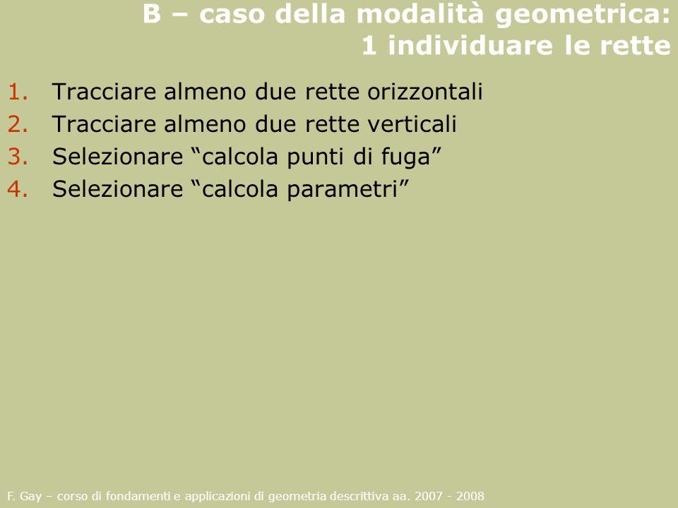 F. Gay – corso di fondamenti e applicazioni di geometria descrittiva aa. 2007 - 2008 B – caso della modalità geometrica: 1 individuare le rette 1.Trac