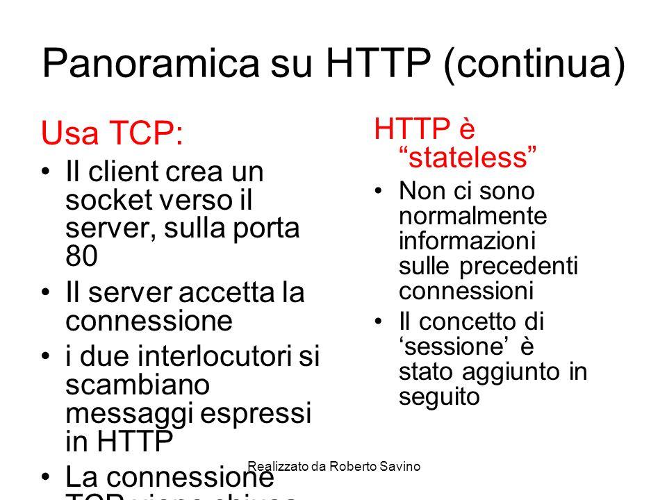 Realizzato da Roberto Savino Le connessioni HTTP Nonpersistenti Al più un oggetto è inviato su una connessione HTTP/1.0 è nonpersistente Persistenti Si può usare la stessa connessione per inviare più oggetti in sequenza HTTP/1.1 usa di default le connessioni persistenti