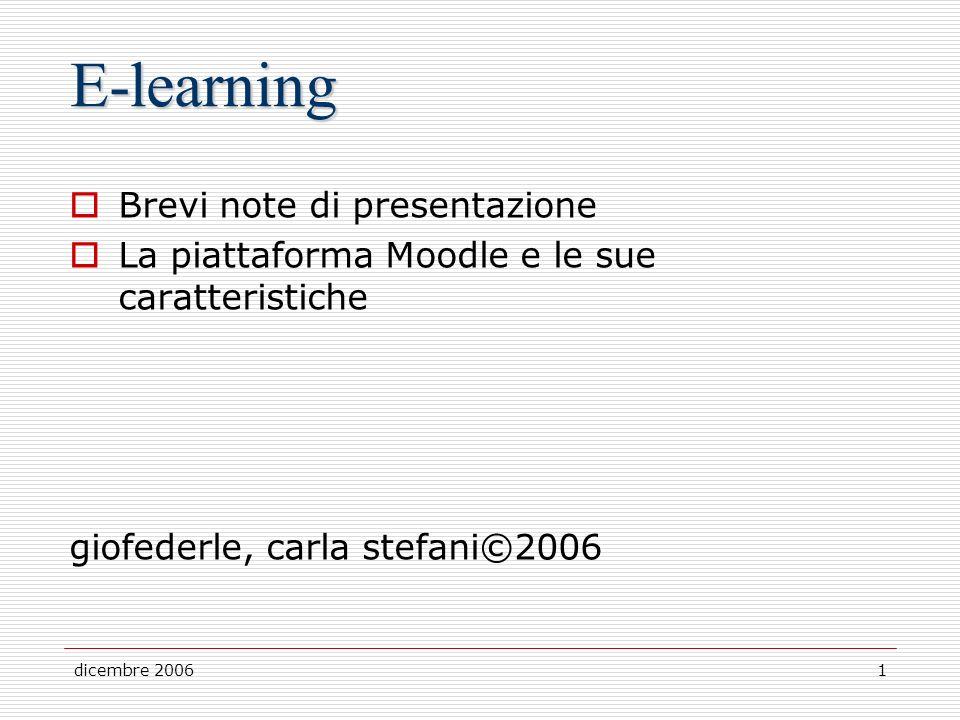 dicembre 20061 E-learning Brevi note di presentazione La piattaforma Moodle e le sue caratteristiche giofederle, carla stefani©2006
