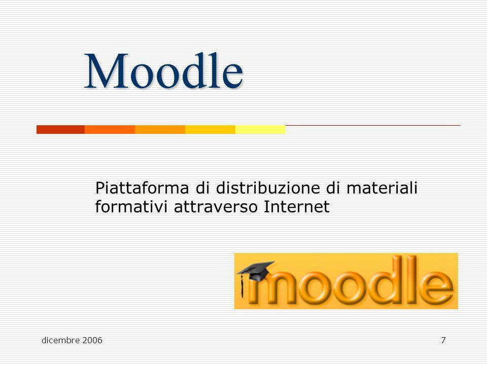 dicembre 20067 Moodle Piattaforma di distribuzione di materiali formativi attraverso Internet