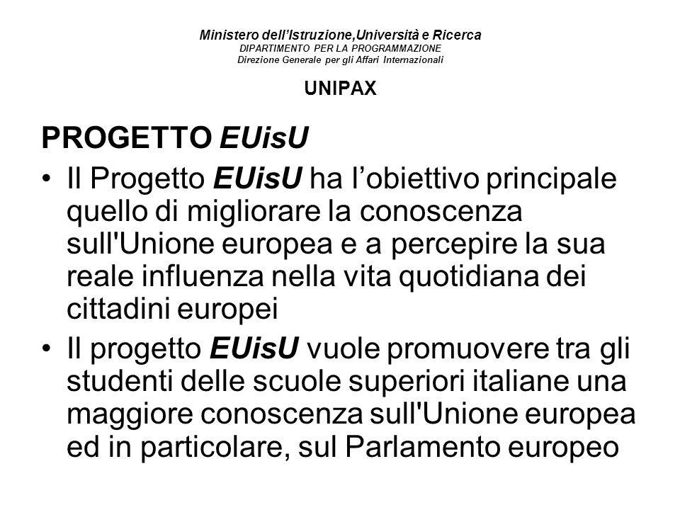 Ministero dellIstruzione,Università e Ricerca DIPARTIMENTO PER LA PROGRAMMAZIONE Direzione Generale per gli Affari Internazionali UNIPAX PROGETTO EUis