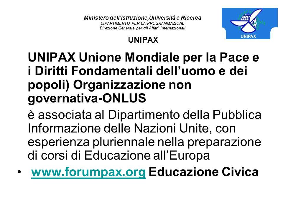 Ministero dellIstruzione,Università e Ricerca DIPARTIMENTO PER LA PROGRAMMAZIONE Direzione Generale per gli Affari Internazionali UNIPAX UNIPAX Unione