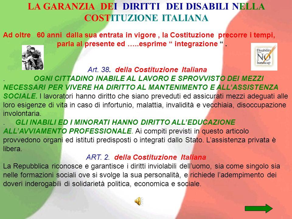 LA GARANZIA DEI DIRITTI DEI DISABILI NELLA COSTITUZIONE ITALIANA Ad oltre 60 anni dalla sua entrata in vigore, la Costituzione precorre i tempi, parla
