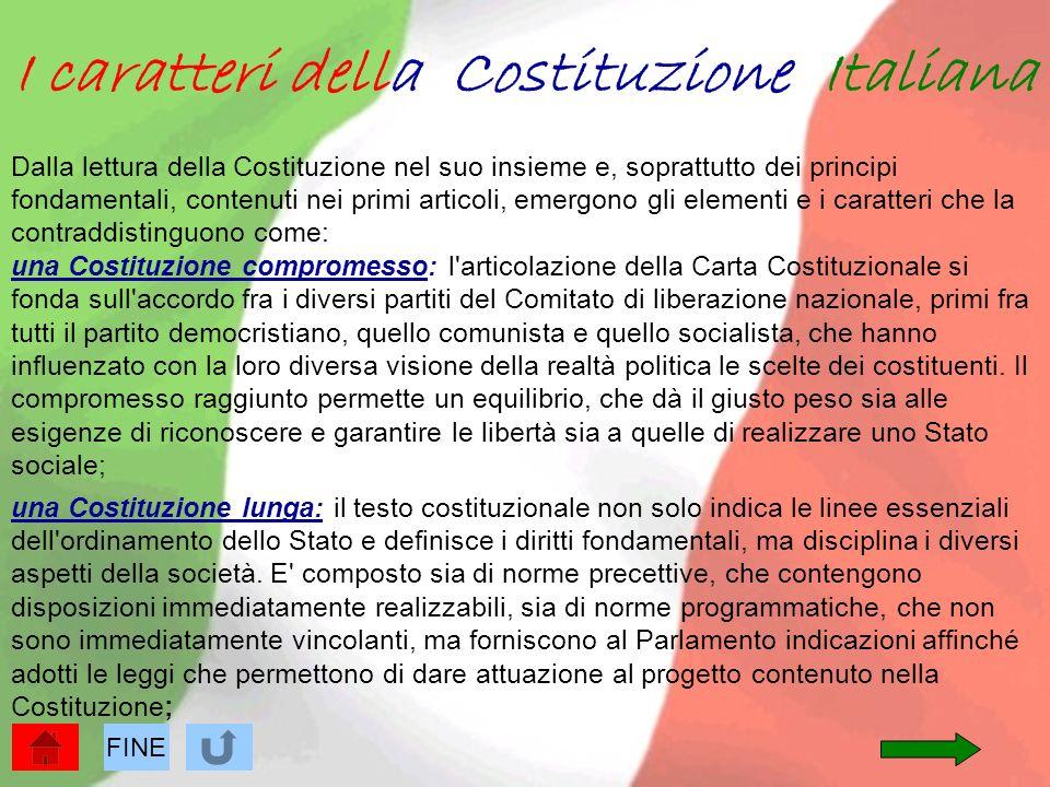 I caratteri della Costituzione Italiana Dalla lettura della Costituzione nel suo insieme e, soprattutto dei principi fondamentali, contenuti nei primi