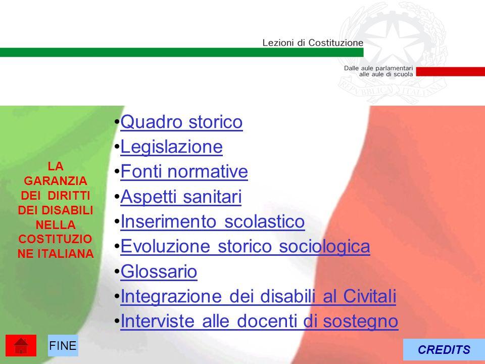 LA GARANZIA DEI DIRITTI DEI DISABILI NELLA COSTITUZIO NE ITALIANA Quadro storico Legislazione Fonti normative Aspetti sanitari Inserimento scolastico