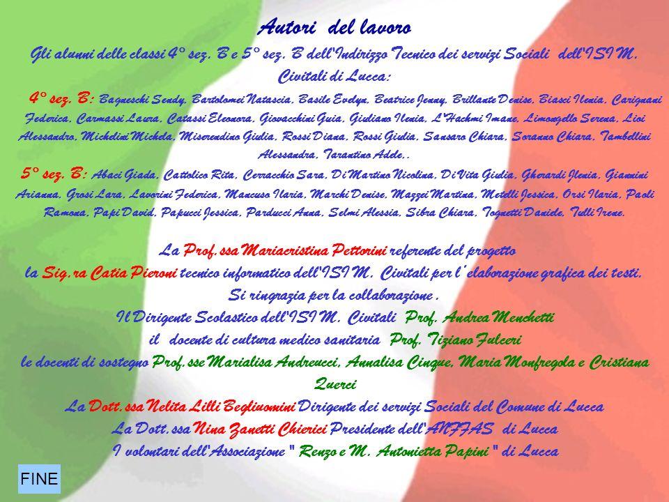 Autori del lavoro Gli alunni delle classi 4° sez. B e 5° sez. B dell'Indirizzo Tecnico dei servizi Sociali dell'ISI M. Civitali di Lucca: 4° sez. B: B