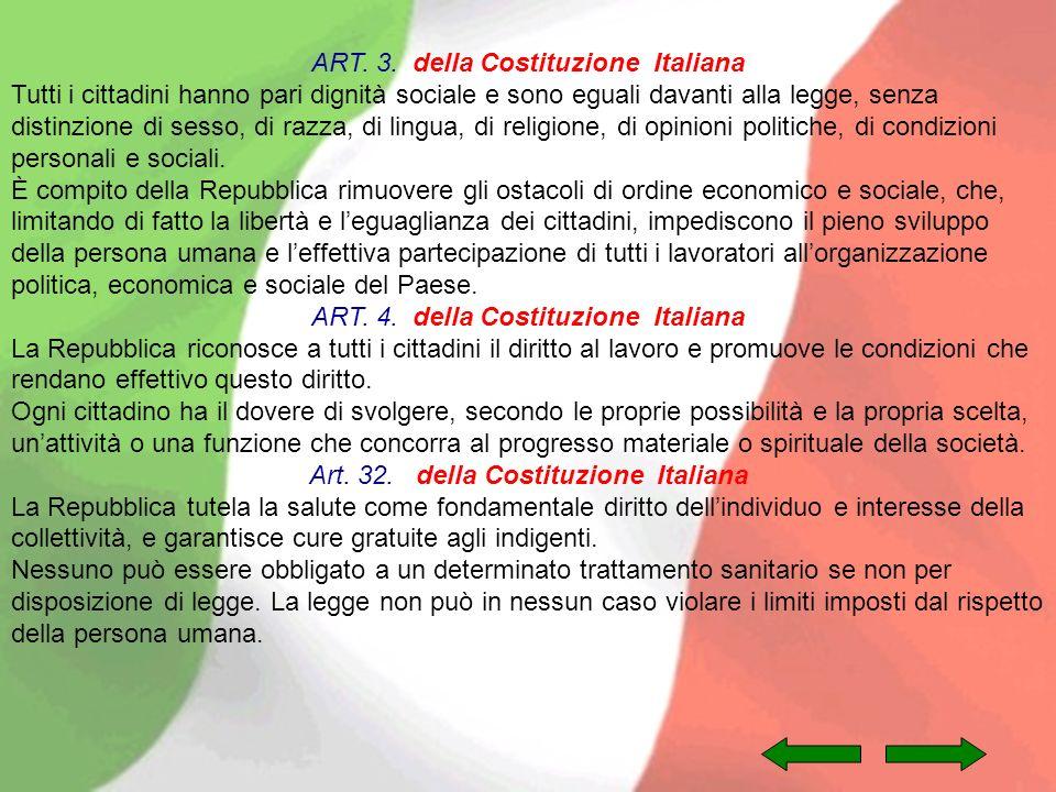ART. 3. della Costituzione Italiana Tutti i cittadini hanno pari dignità sociale e sono eguali davanti alla legge, senza distinzione di sesso, di razz