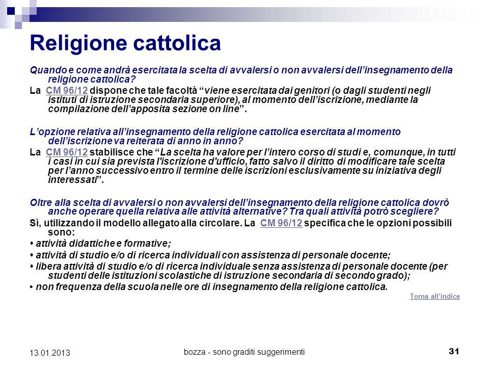 bozza - sono graditi suggerimenti 31 13.01.2013 Religione cattolica Quando e come andrà esercitata la scelta di avvalersi o non avvalersi dellinsegnamento della religione cattolica.