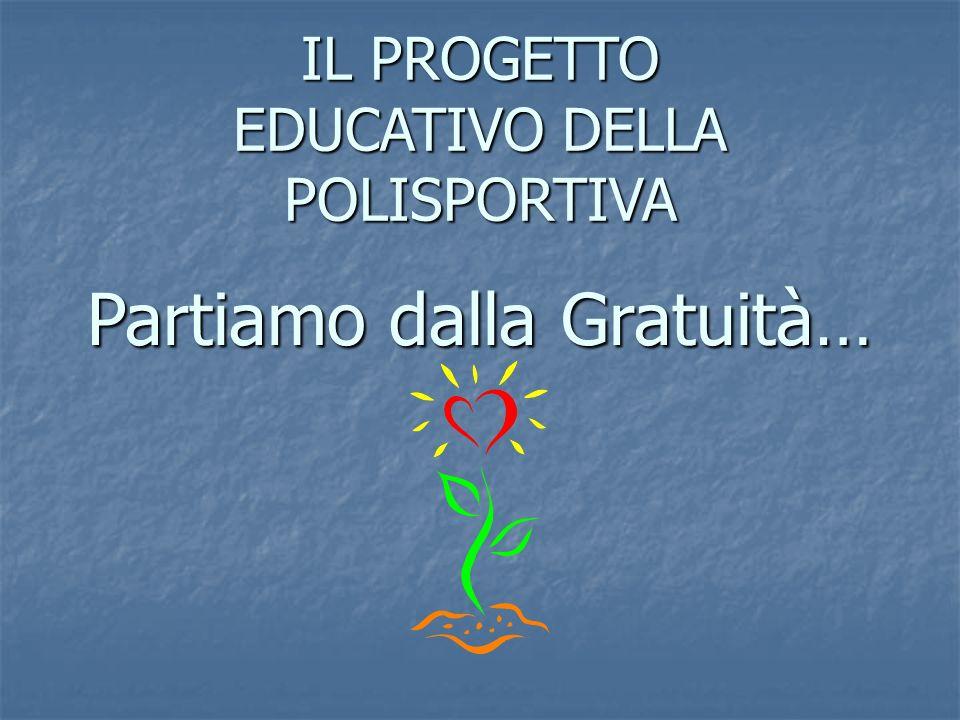 Partiamo dalla Gratuità… IL PROGETTO EDUCATIVO DELLA POLISPORTIVA