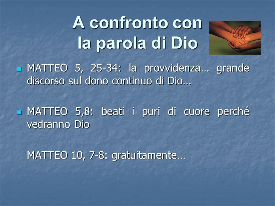 A confronto con la parola di Dio MATTEO 5, 25-34: la provvidenza… grande discorso sul dono continuo di Dio… MATTEO 5, 25-34: la provvidenza… grande di