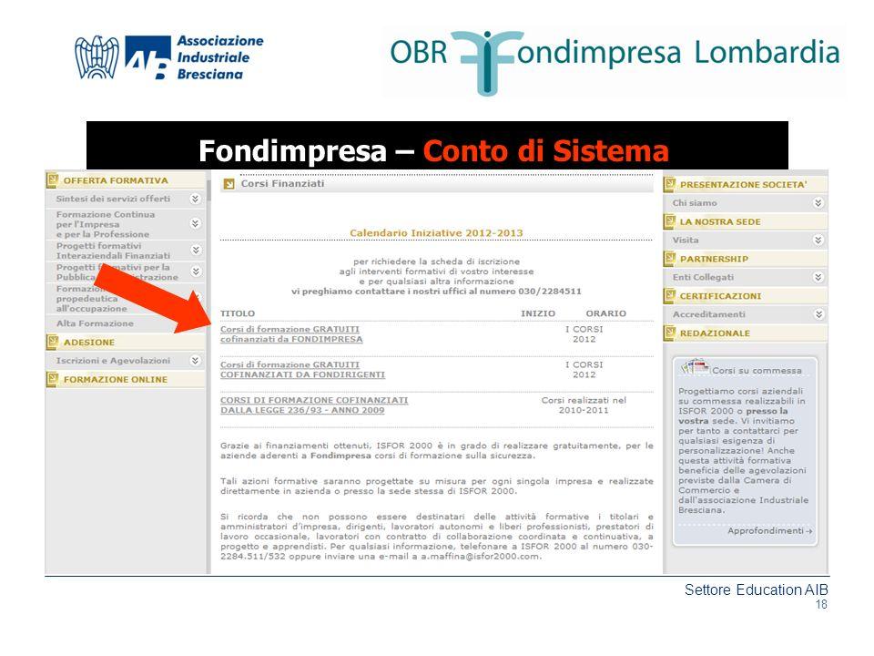 Settore Education AIB www.aib.bs.it Fondimpresa – Conto di Sistema Oltre a finanziare i progetti aziendali ed interaziendali Fondimpresa supporta le P