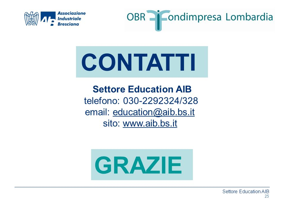 Settore Education AIB www.aib.bs.it Settore Education AIB telefono: 030-2292324/328 email: education@aib.bs.it sito: www.aib.bs.it GRAZIE CONTATTI 25