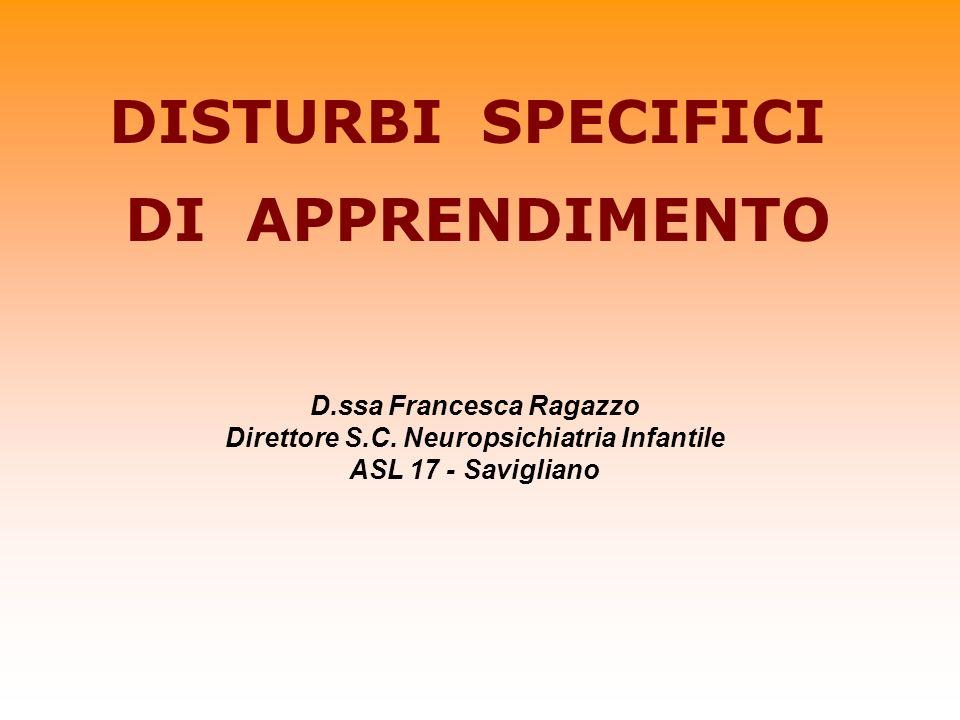 DISTURBI SPECIFICI DI APPRENDIMENTO D.ssa Francesca Ragazzo Direttore S.C. Neuropsichiatria Infantile ASL 17 - Savigliano