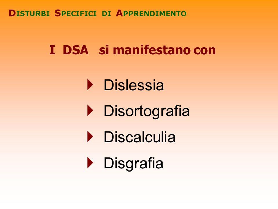 Dislessia Disortografia Discalculia Disgrafia D ISTURBI S PECIFICI DI A PPRENDIMENTO I DSA si manifestano con