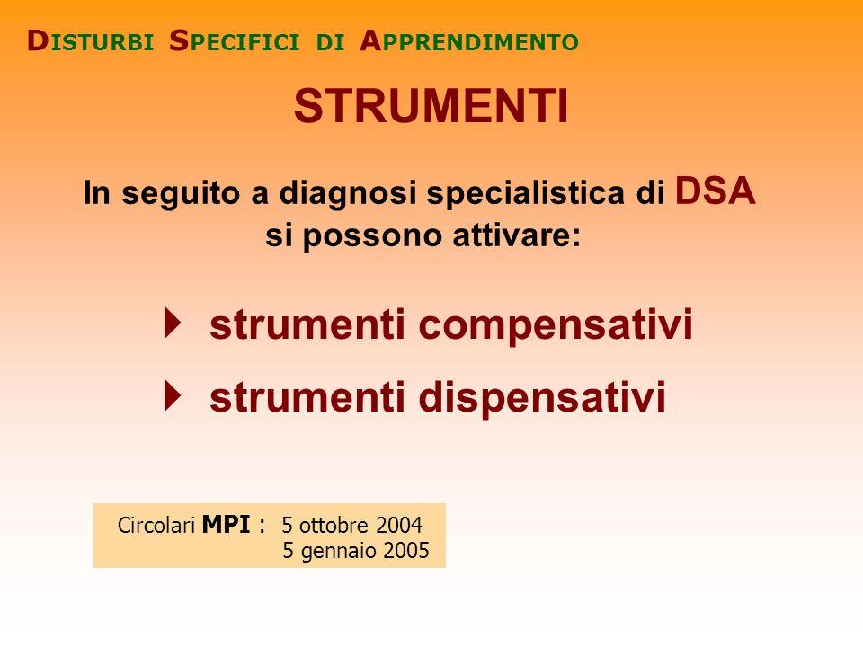 Circolari MPI : 5 ottobre 2004 5 gennaio 2005 STRUMENTI D ISTURBI S PECIFICI DI A PPRENDIMENTO In seguito a diagnosi specialistica di DSA si possono a