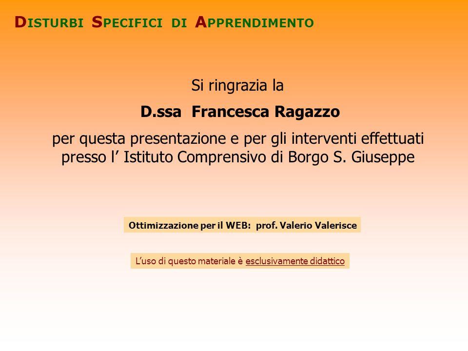 Si ringrazia la D.ssa Francesca Ragazzo per questa presentazione e per gli interventi effettuati presso l Istituto Comprensivo di Borgo S. Giuseppe D